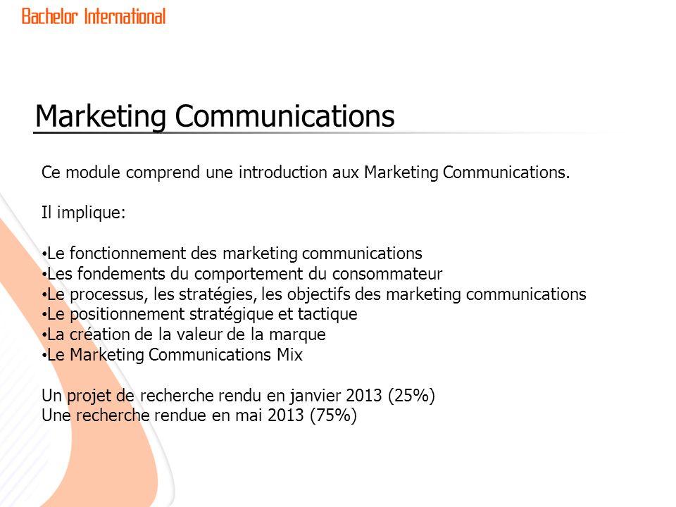Marketing Communications Ce module comprend une introduction aux Marketing Communications. Il implique: Le fonctionnement des marketing communications