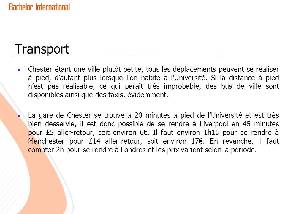 Transport Chester étant une ville plutôt petite, tous les déplacements peuvent se réaliser à pied, dautant plus lorsque lon habite à lUniversité. Si l