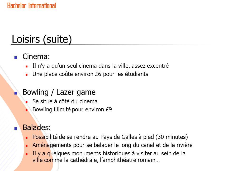 Loisirs (suite) Cinema: Il ny a quun seul cinema dans la ville, assez excentré Une place coûte environ £6 pour les étudiants Bowling / Lazer game Se s