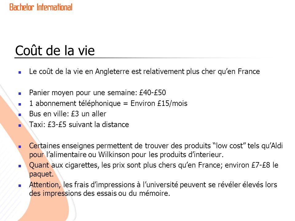 Coût de la vie Le coût de la vie en Angleterre est relativement plus cher quen France Panier moyen pour une semaine: £40-£50 1 abonnement téléphonique