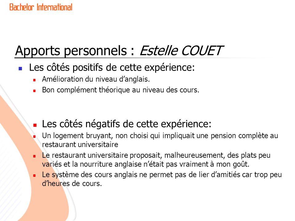 Apports personnels : Estelle COUET Les côtés positifs de cette expérience: Amélioration du niveau danglais. Bon complément théorique au niveau des cou