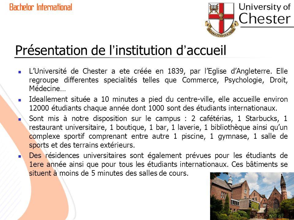 Présentation de linstitution daccueil LUniversité de Chester a ete créée en 1839, par lEglise dAngleterre. Elle regroupe differentes specialités telle