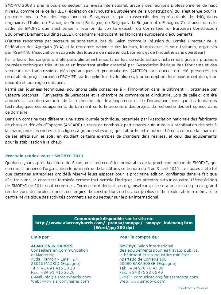 MOD.SMOPYC.FR.05.08 Communiqué disponible sur le site en: http://www.alarconyharris.com/_prensa/smopyc/_smopyc_indexeng.htm (Word/jpg 300 dpi) Émis par : Pour le compte de : ALARCÓN & HARRIS SMOPyC Salon international Conseillers en Communication des équipements pour les travaux publics, et Marketing le bâtiment et les industries minières Avda.