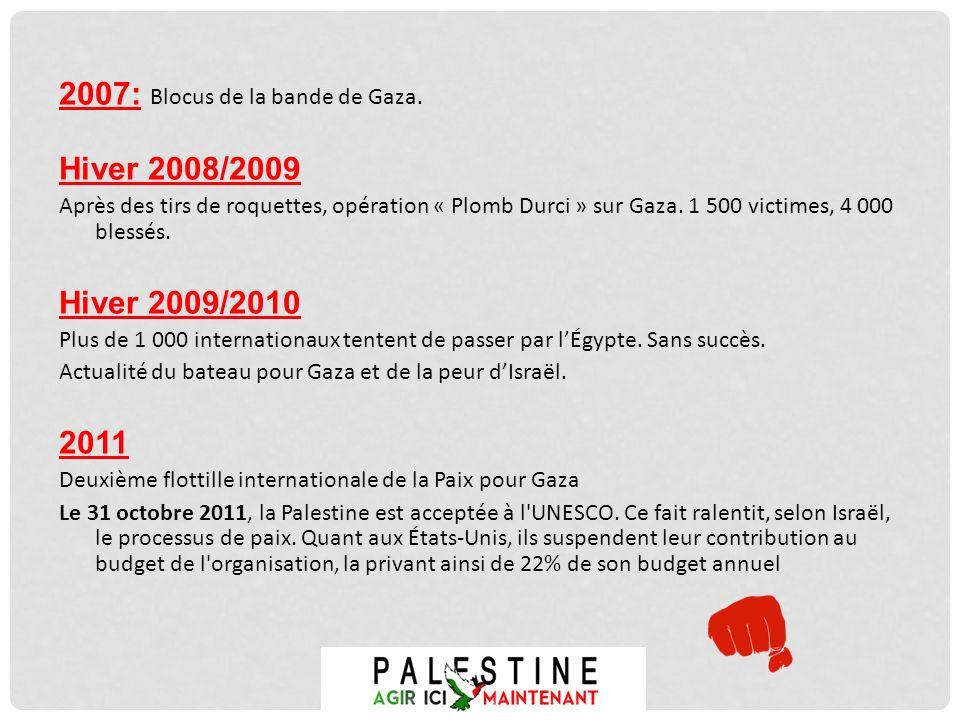 2007: Blocus de la bande de Gaza. Hiver 2008/2009 Après des tirs de roquettes, opération « Plomb Durci » sur Gaza. 1 500 victimes, 4 000 blessés. Hive