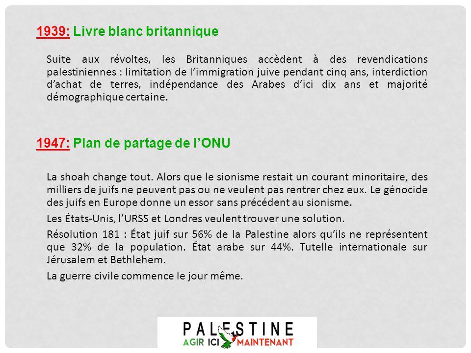 Suite aux révoltes, les Britanniques accèdent à des revendications palestiniennes : limitation de limmigration juive pendant cinq ans, interdiction da
