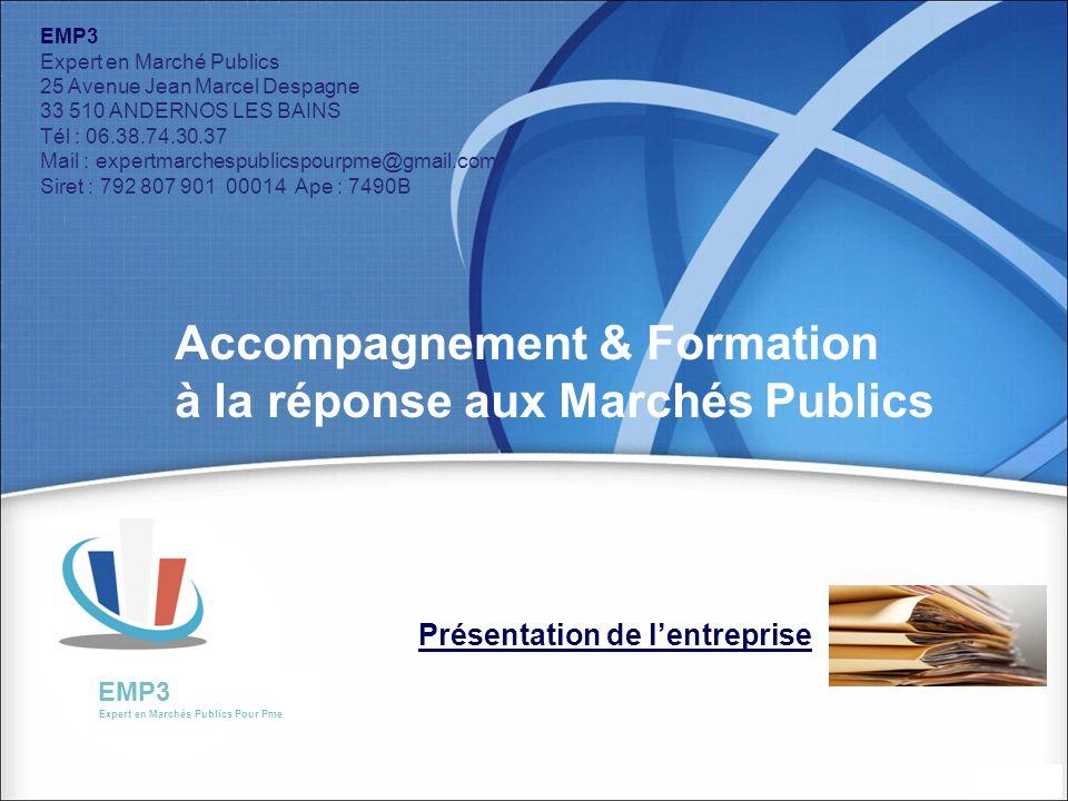 Présentation de lentreprise EMP3 Expert en Marchés Publics Pour Pme EMP3 Expert en Marché Publics 25 Avenue Jean Marcel Despagne 33 510 ANDERNOS LES B
