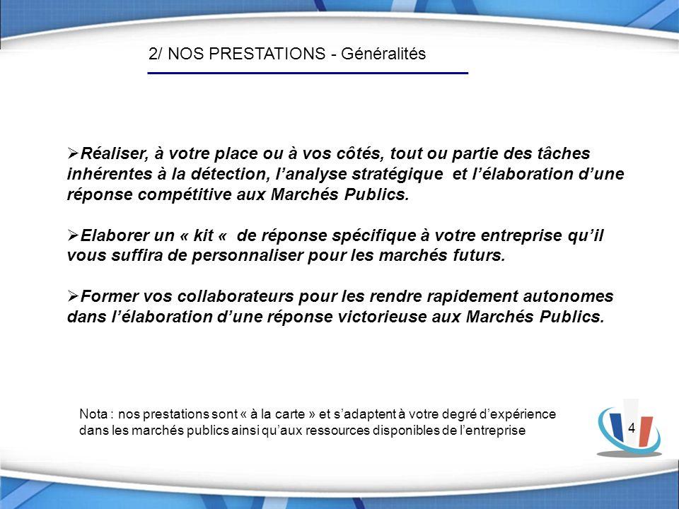 4 2/ NOS PRESTATIONS - Généralités Réaliser, à votre place ou à vos côtés, tout ou partie des tâches inhérentes à la détection, lanalyse stratégique e