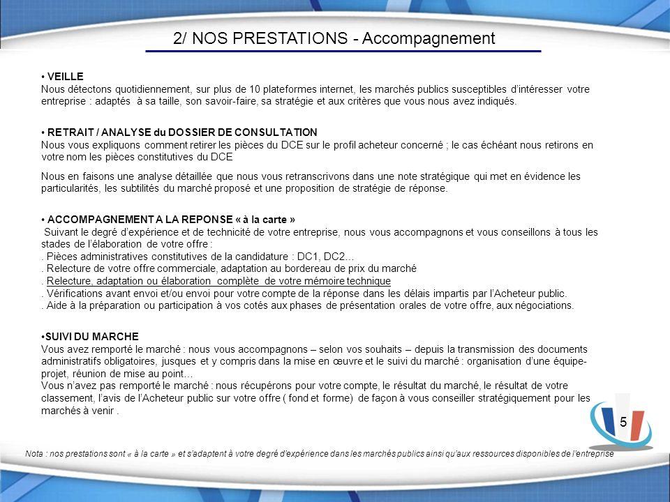 5 2/ NOS PRESTATIONS - Accompagnement Nota : nos prestations sont « à la carte » et sadaptent à votre degré dexpérience dans les marchés publics ainsi