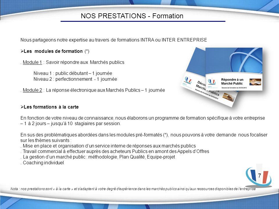7 NOS PRESTATIONS - Formation Nota : nos prestations sont « à la carte » et sadaptent à votre degré dexpérience dans les marchés publics ainsi quaux r