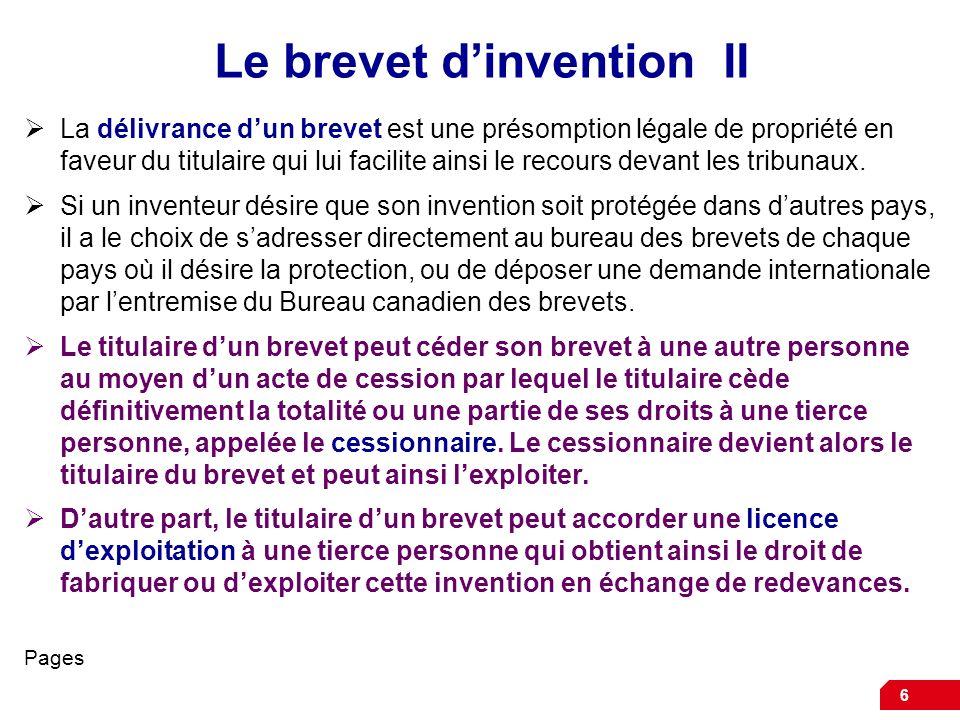 6 Le brevet dinvention II La délivrance dun brevet est une présomption légale de propriété en faveur du titulaire qui lui facilite ainsi le recours de