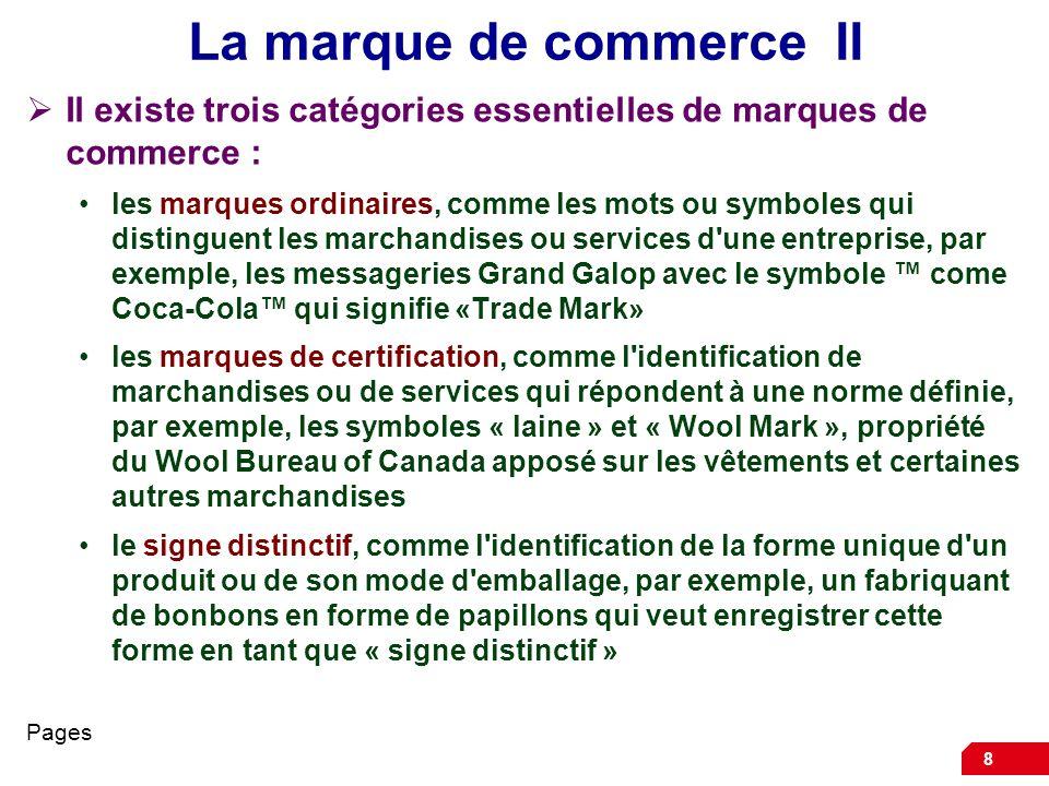 8 La marque de commerce II Il existe trois catégories essentielles de marques de commerce : les marques ordinaires, comme les mots ou symboles qui dis