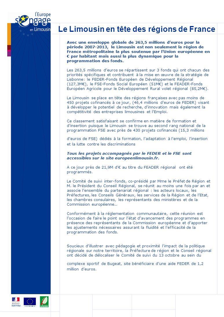 Le Limousin en tête des régions de France UNION EUROPÉENNE PRÉFECTURE DE LA RÉGION LIMOUSIN Avec une enveloppe globale de 263,5 millions deuros pour la période 2007-2013, le Limousin est non seulement la région de France métropolitaine la plus soutenue par lUnion européenne en par habitant mais aussi la plus dynamique pour la programmation des fonds.