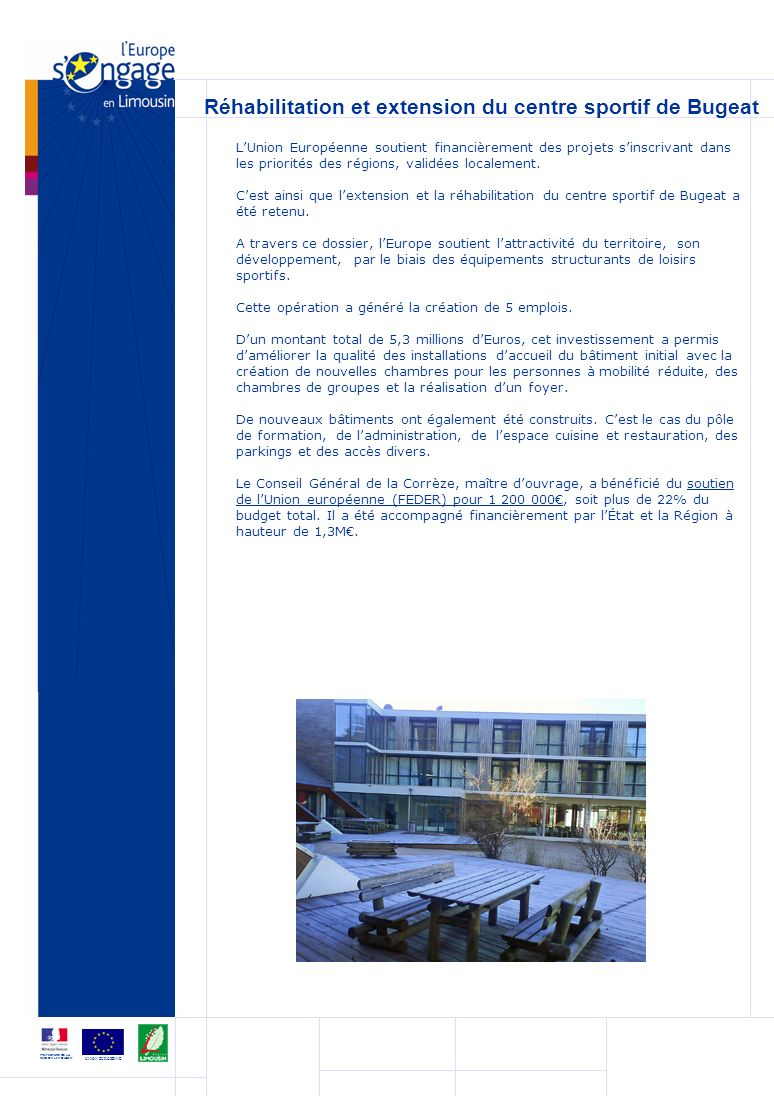 Le site internet : europeenlimousin.fr Lobjectif de ce nouveau site Internet cofinancé par le FEDER et le Conseil régional, est de faire connaître aux limousins le soutien apporté par LEurope.