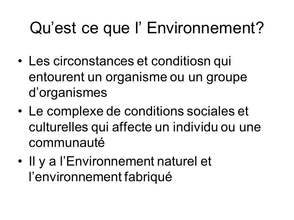 Quest ce que l Environnement? Les circonstances et conditiosn qui entourent un organisme ou un groupe dorganismes Le complexe de conditions sociales e