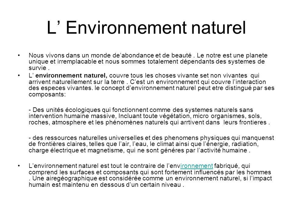 L Environnement naturel Nous vivons dans un monde deabondance et de beauté. Le notre est une planete unique et irremplacable et nous sommes totalement