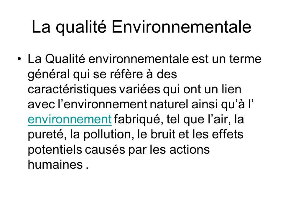 La qualité Environnementale La Qualité environnementale est un terme général qui se réfère à des caractéristiques variées qui ont un lien avec lenviro
