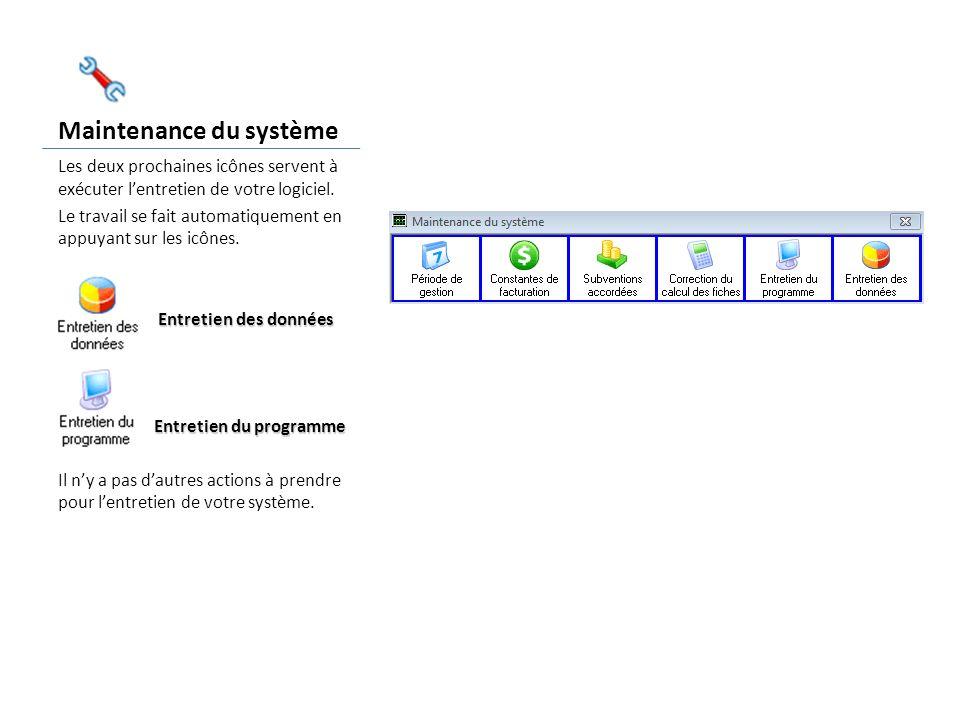 Maintenance du système Les deux prochaines icônes servent à exécuter lentretien de votre logiciel.
