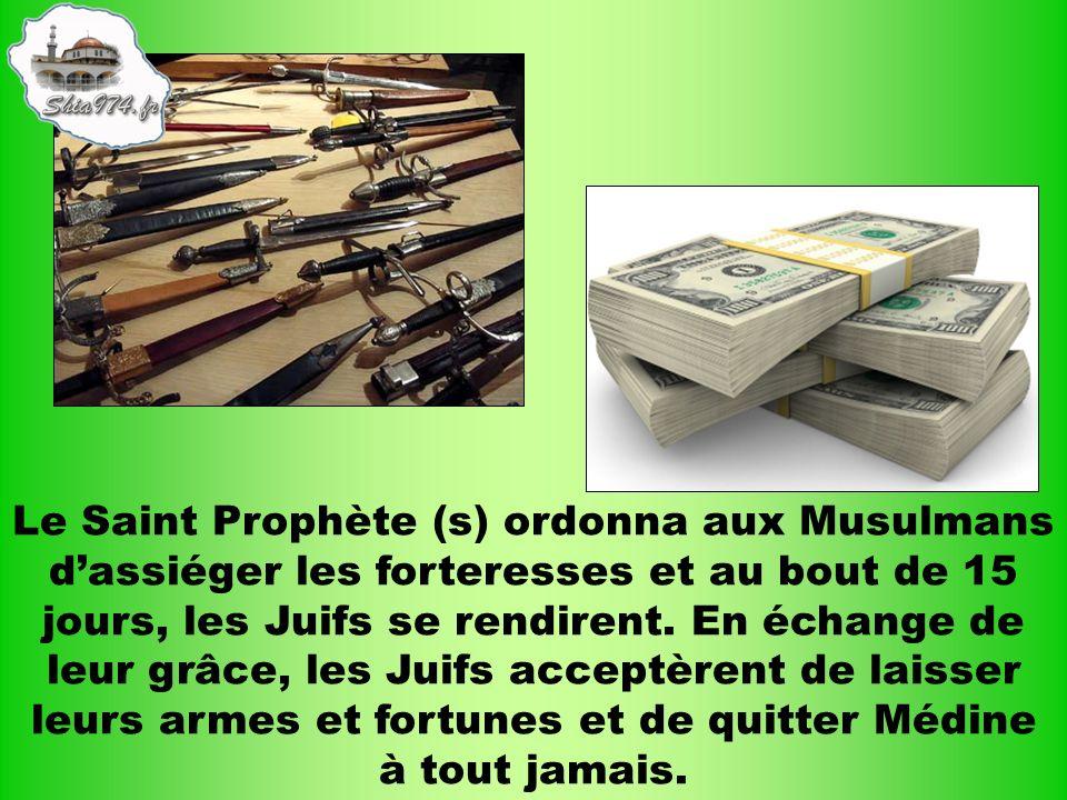 Le Saint Prophète (s) ordonna aux Musulmans dassiéger les forteresses et au bout de 15 jours, les Juifs se rendirent. En échange de leur grâce, les Ju