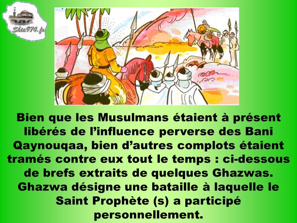 Bien que les Musulmans étaient à présent libérés de linfluence perverse des Bani Qaynouqaa, bien dautres complots étaient tramés contre eux tout le te