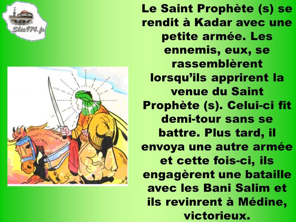 Le Saint Prophète (s) se rendit à Kadar avec une petite armée. Les ennemis, eux, se rassemblèrent lorsquils apprirent la venue du Saint Prophète (s).
