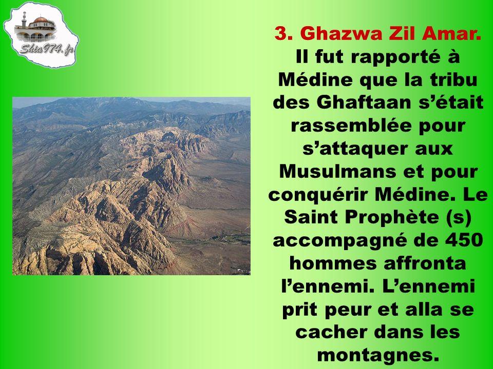 3. Ghazwa Zil Amar. Il fut rapporté à Médine que la tribu des Ghaftaan sétait rassemblée pour sattaquer aux Musulmans et pour conquérir Médine. Le Sai