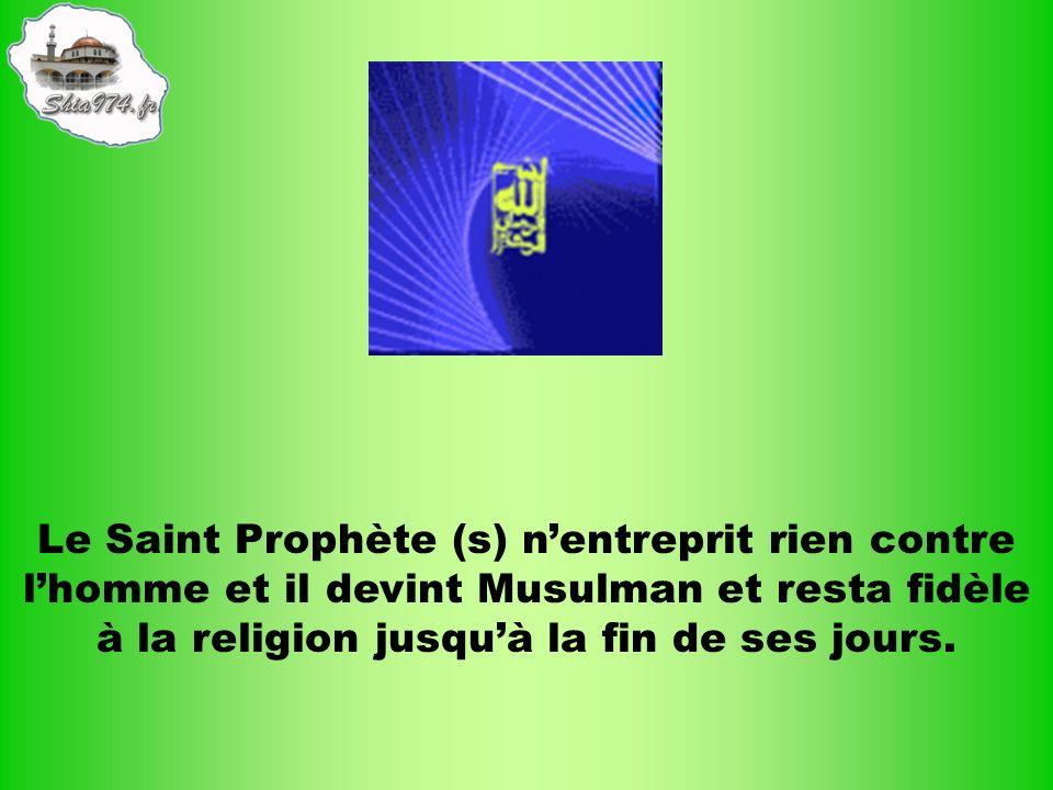 Le Saint Prophète (s) nentreprit rien contre lhomme et il devint Musulman et resta fidèle à la religion jusquà la fin de ses jours.