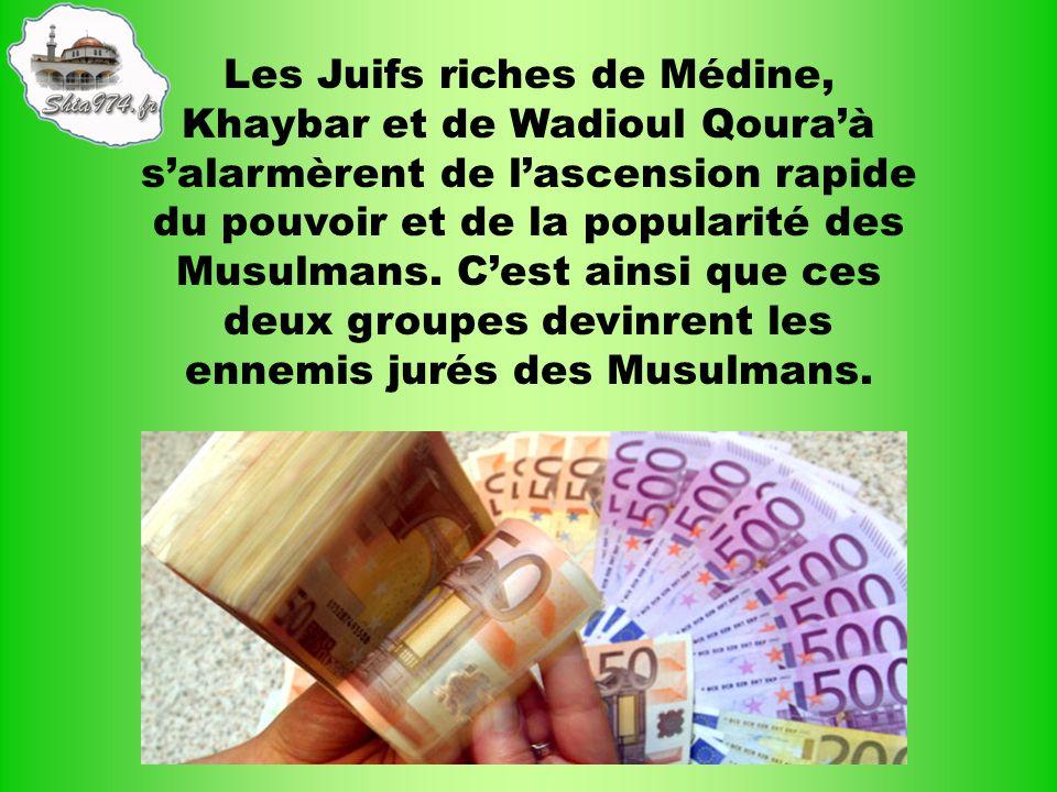 Les Juifs riches de Médine, Khaybar et de Wadioul Qouraà salarmèrent de lascension rapide du pouvoir et de la popularité des Musulmans. Cest ainsi que