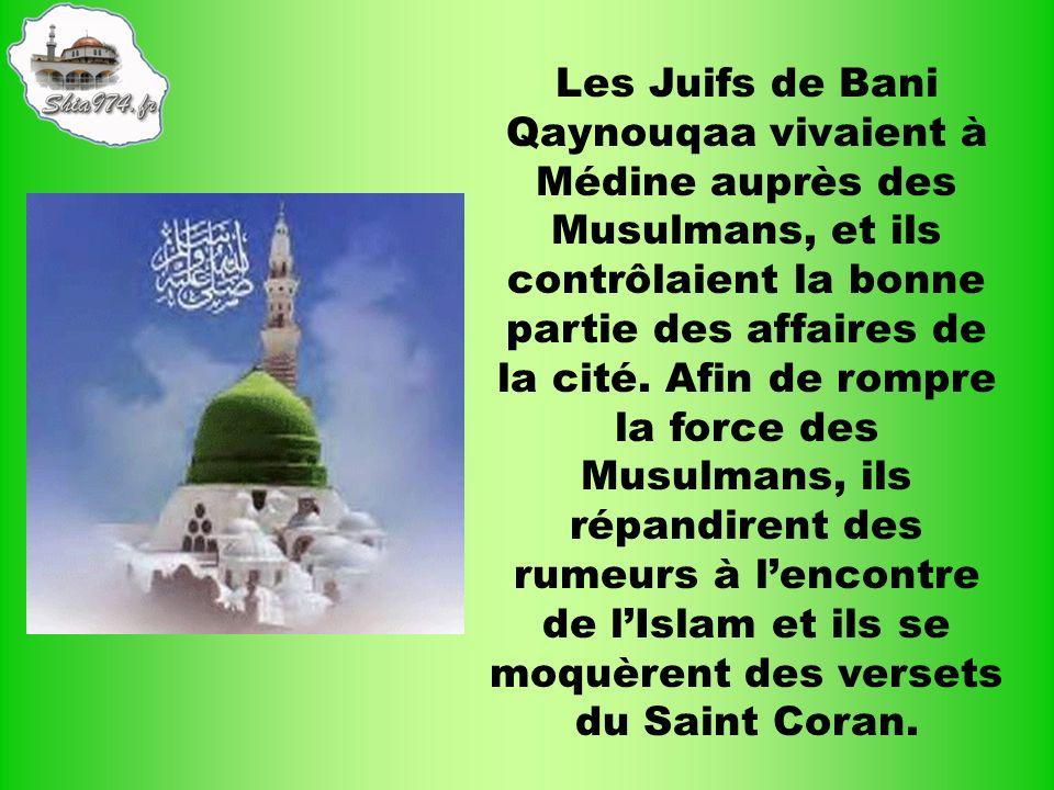 Les Juifs de Bani Qaynouqaa vivaient à Médine auprès des Musulmans, et ils contrôlaient la bonne partie des affaires de la cité. Afin de rompre la for