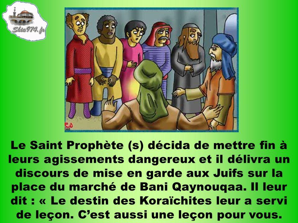 Le Saint Prophète (s) décida de mettre fin à leurs agissements dangereux et il délivra un discours de mise en garde aux Juifs sur la place du marché d