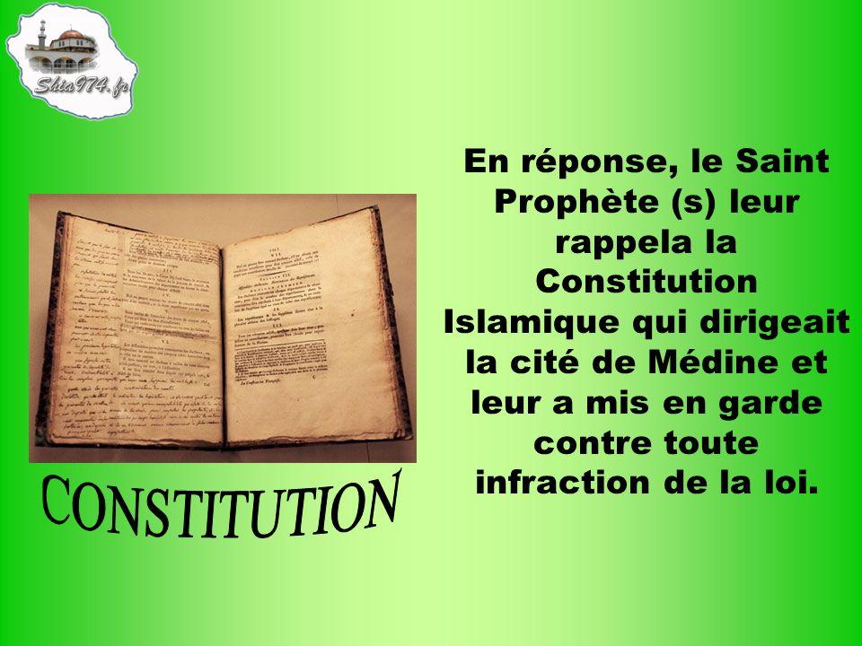 En réponse, le Saint Prophète (s) leur rappela la Constitution Islamique qui dirigeait la cité de Médine et leur a mis en garde contre toute infractio