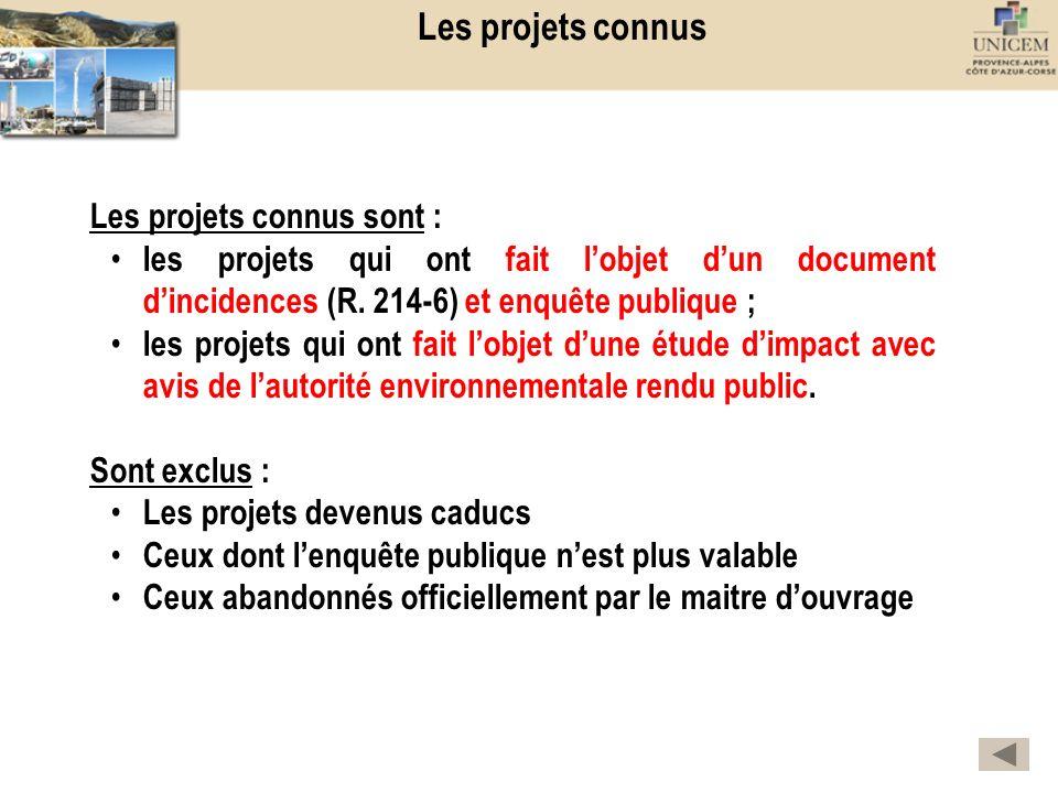 Les projets connus Les projets connus sont : les projets qui ont fait lobjet dun document dincidences (R. 214-6) et enquête publique ; les projets qui