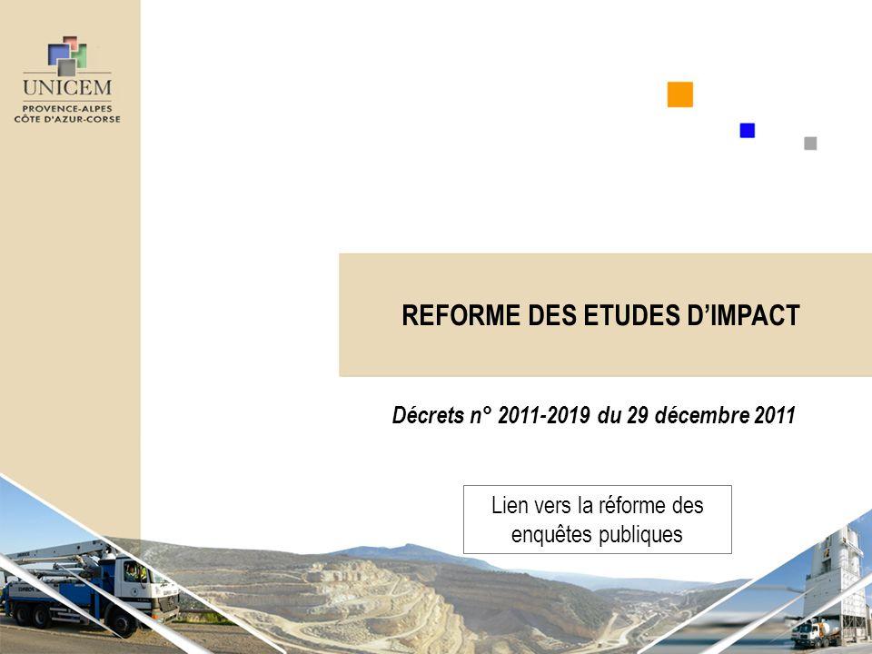 REFORME DES ETUDES DIMPACT Décrets n° 2011-2019 du 29 décembre 2011 Lien vers la réforme des enquêtes publiques