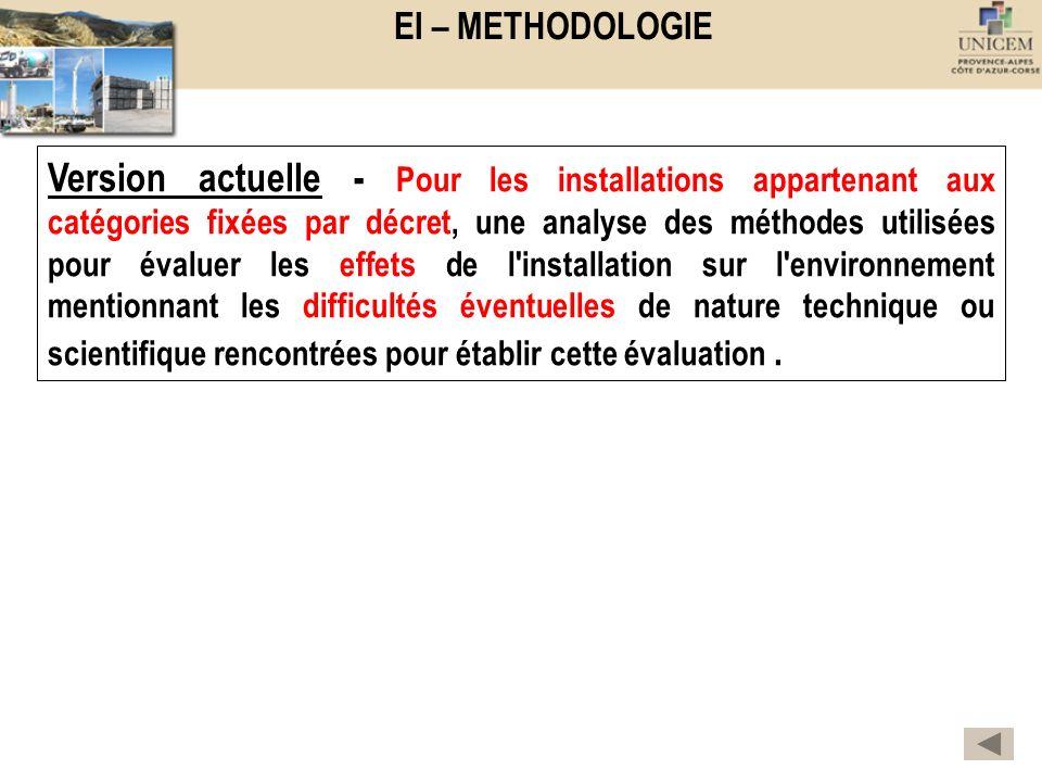 EI – METHODOLOGIE Version actuelle - Pour les installations appartenant aux catégories fixées par décret, une analyse des méthodes utilisées pour éval