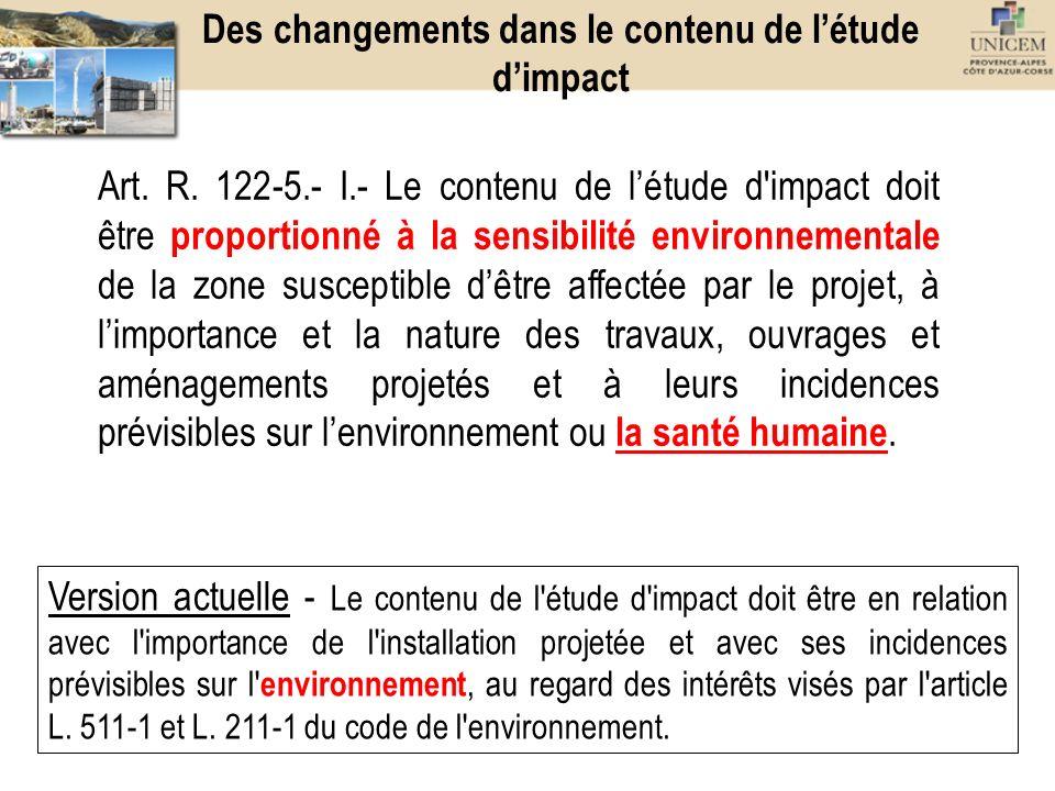Des changements dans le contenu de létude dimpact Art. R. 122-5.- I.- Le contenu de létude d'impact doit être proportionné à la sensibilité environnem