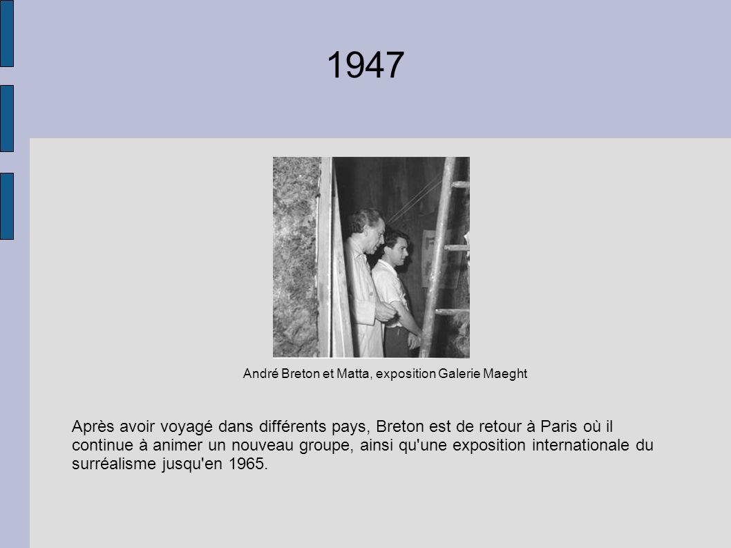 1947 Après avoir voyagé dans différents pays, Breton est de retour à Paris où il continue à animer un nouveau groupe, ainsi qu une exposition internationale du surréalisme jusqu en 1965.