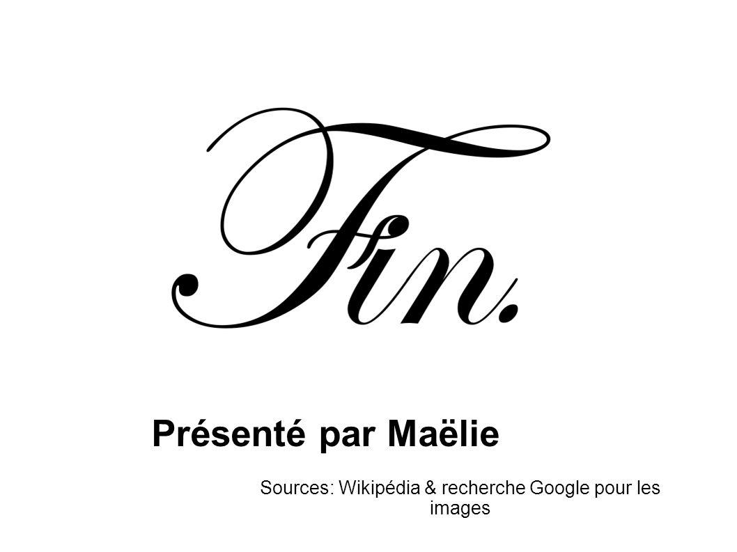 Présenté par Maëlie Sources: Wikipédia & recherche Google pour les images