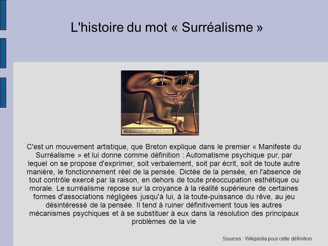 L'histoire du mot « Surréalisme » C'est un mouvement artistique, que Breton explique dans le premier « Manifeste du Surréalisme » et lui donne comme d