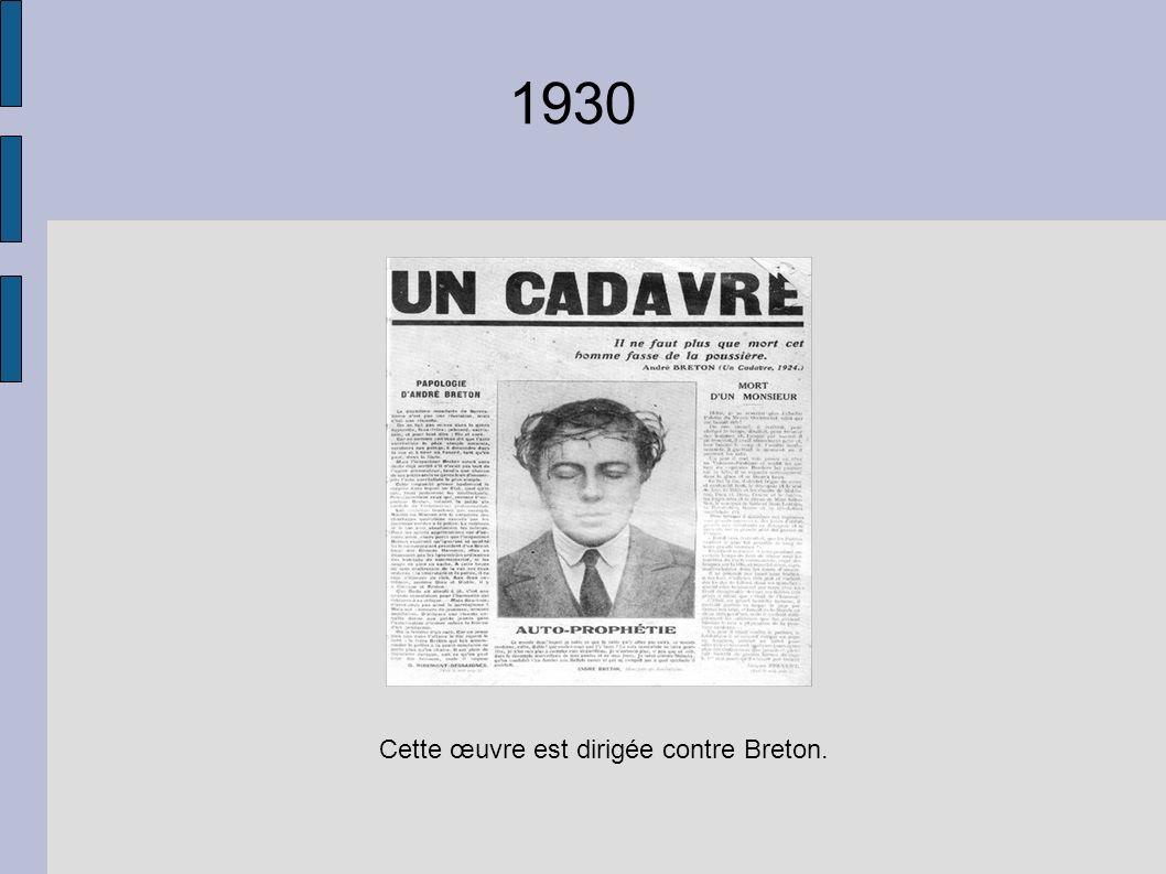 1930 Cette œuvre est dirigée contre Breton.
