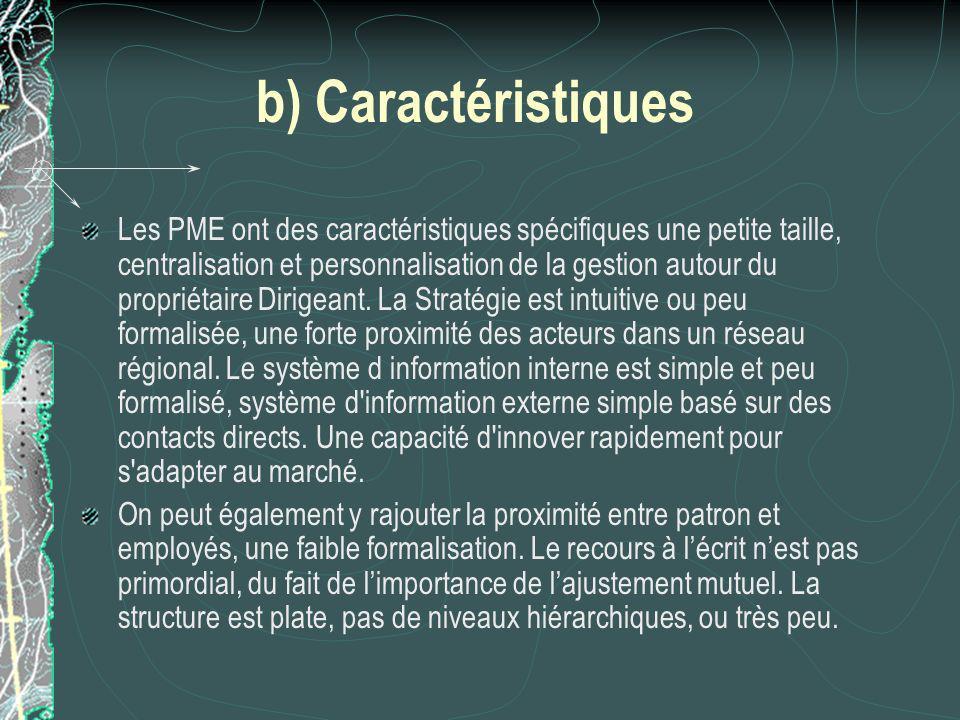 b) Caractéristiques Les PME ont des caractéristiques spécifiques une petite taille, centralisation et personnalisation de la gestion autour du propriétaire Dirigeant.