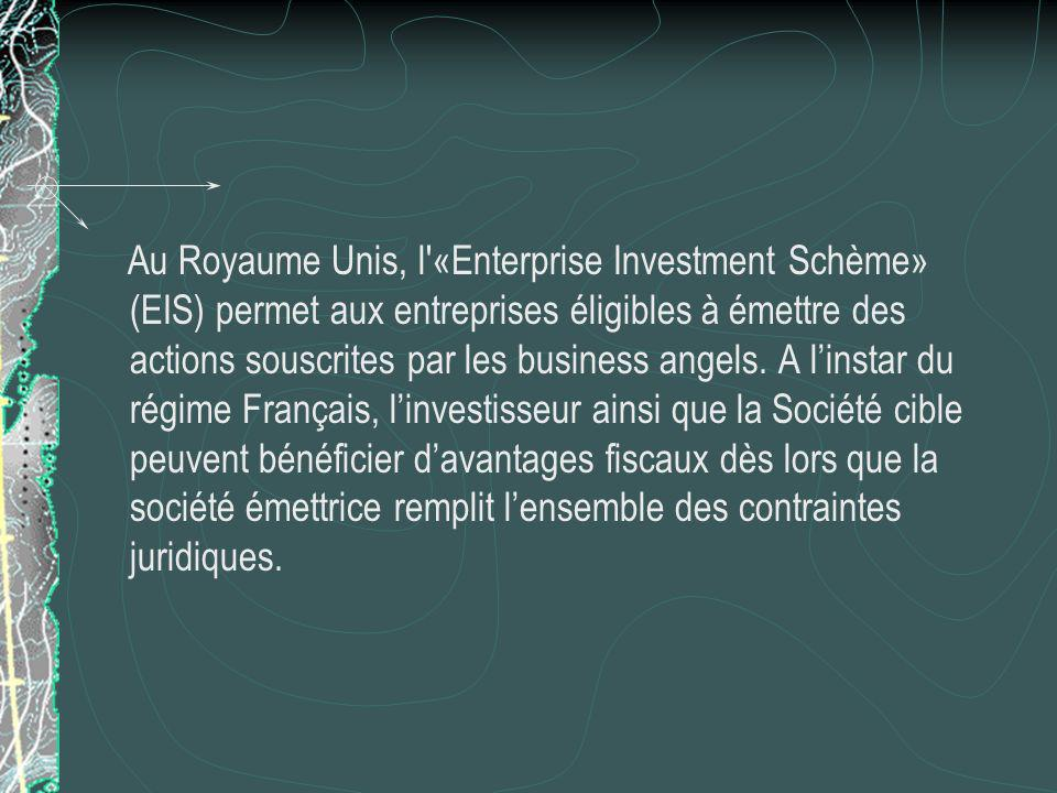 Au Royaume Unis, l «Enterprise Investment Schème» (EIS) permet aux entreprises éligibles à émettre des actions souscrites par les business angels.