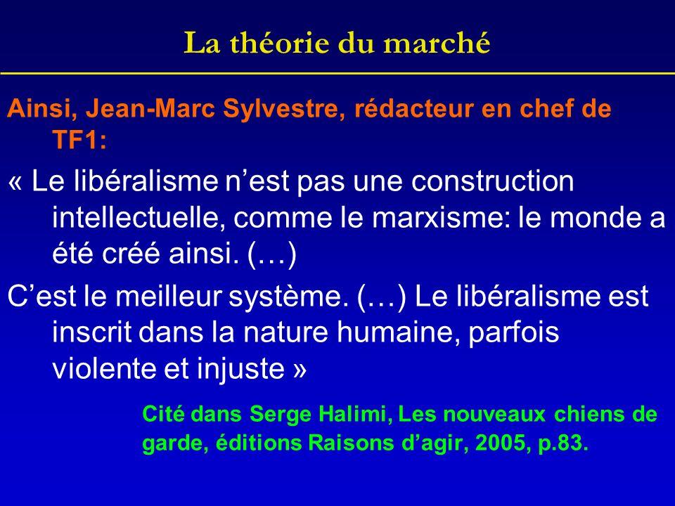 La théorie du marché Ainsi, Jean-Marc Sylvestre, rédacteur en chef de TF1: « Le libéralisme nest pas une construction intellectuelle, comme le marxisme: le monde a été créé ainsi.