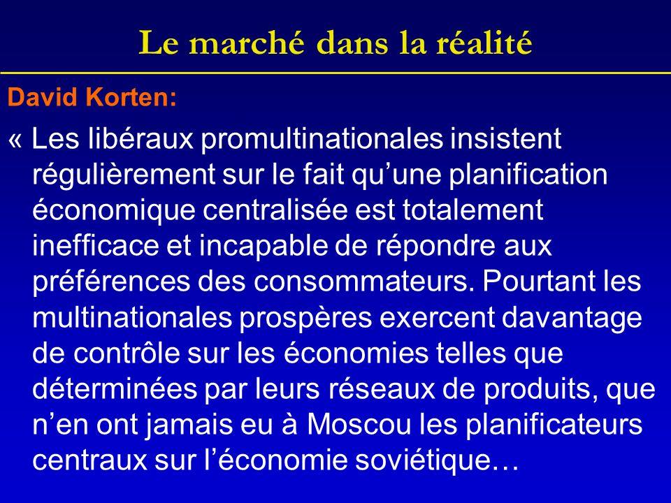 Le marché dans la réalité David Korten: « Les libéraux promultinationales insistent régulièrement sur le fait quune planification économique centralisée est totalement inefficace et incapable de répondre aux préférences des consommateurs.