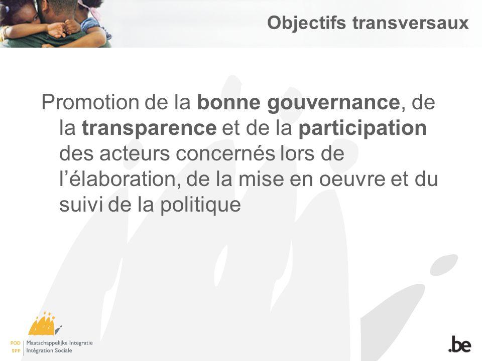Objectifs transversaux Promotion de la bonne gouvernance, de la transparence et de la participation des acteurs concernés lors de lélaboration, de la mise en oeuvre et du suivi de la politique