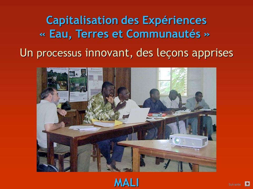 Capitalisation des Expériences « Eau, Terres et Communautés » Capitalisation des Expériences « Eau, Terres et Communautés » Un processus innovant, des leçons apprises MALI Suivante