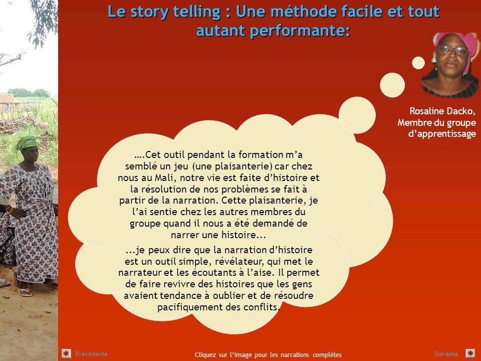 Le story telling : Une méthode facile et tout autant performante: Rosaline Dacko, Membre du groupe dapprentissage ….Cet outil pendant la formation ma semblé un jeu (une plaisanterie) car chez nous au Mali, notre vie est faite dhistoire et la résolution de nos problèmes se fait à partir de la narration.