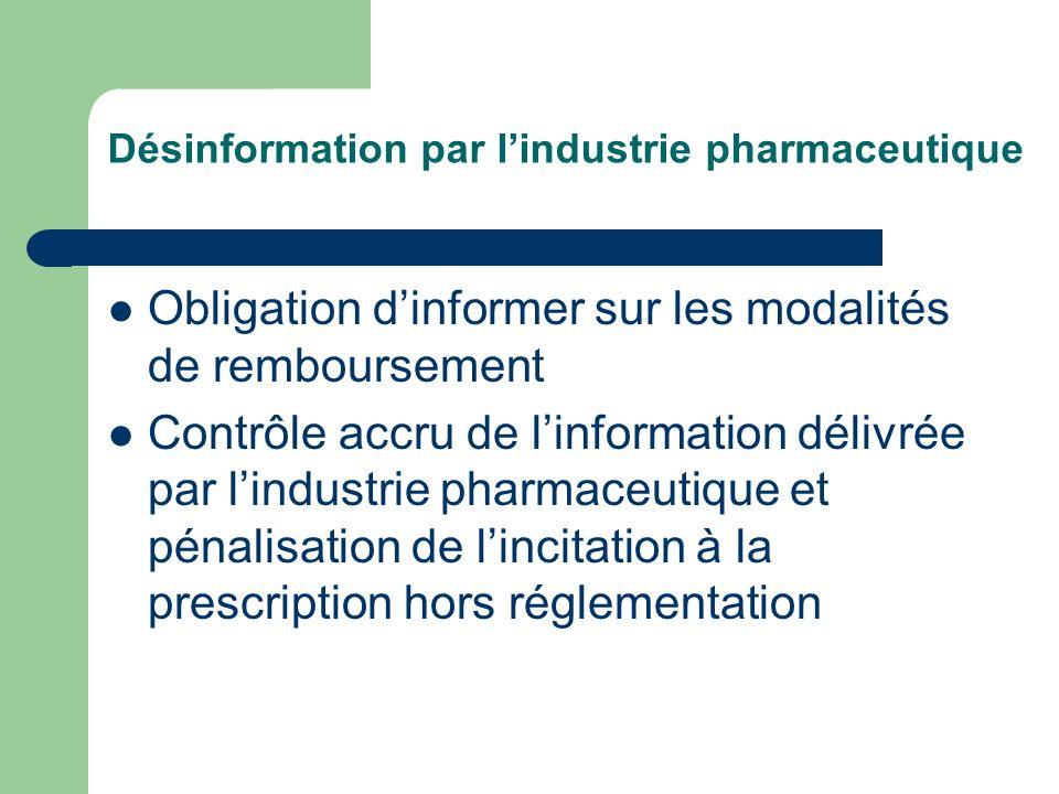 Désinformation par lindustrie pharmaceutique Obligation dinformer sur les modalités de remboursement Contrôle accru de linformation délivrée par lindustrie pharmaceutique et pénalisation de lincitation à la prescription hors réglementation