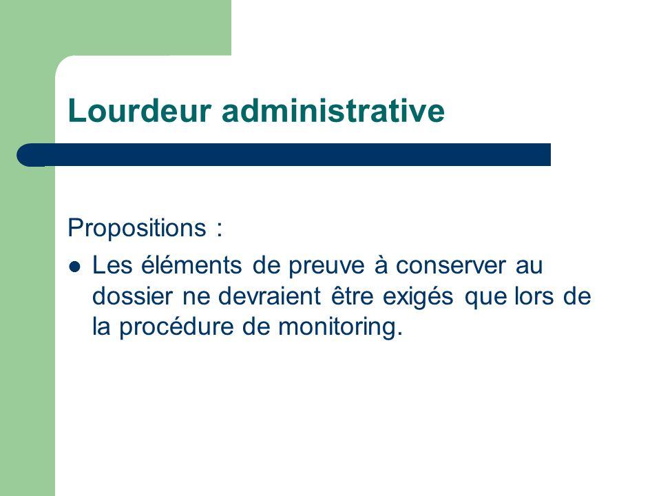 Lourdeur administrative Propositions : Les éléments de preuve à conserver au dossier ne devraient être exigés que lors de la procédure de monitoring.