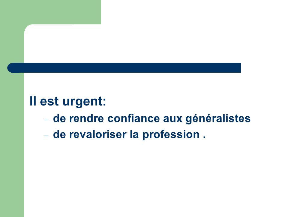Il est urgent: – de rendre confiance aux généralistes – de revaloriser la profession.
