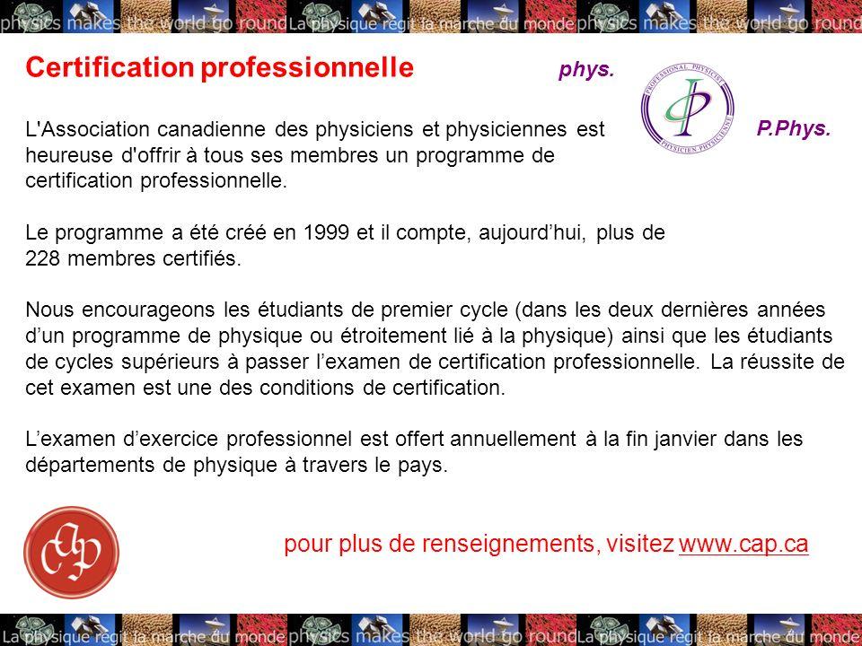 Certification professionnelle L Association canadienne des physiciens et physiciennes est heureuse d offrir à tous ses membres un programme de certification professionnelle.