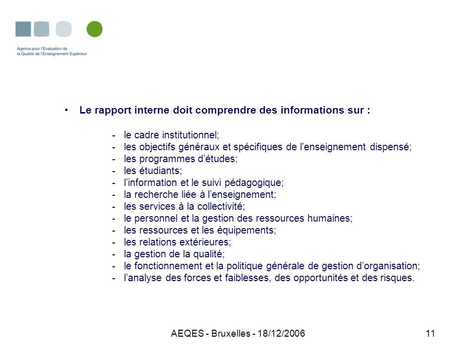 AEQES - Bruxelles - 18/12/200611 Le rapport interne doit comprendre des informations sur : -le cadre institutionnel; -les objectifs généraux et spécif
